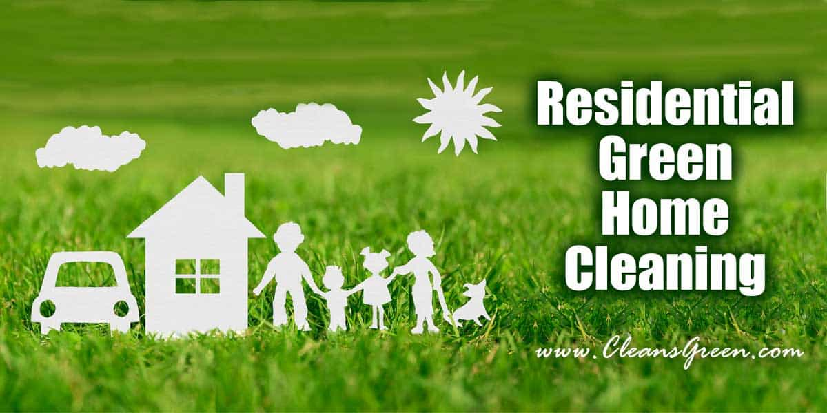 Residential Green Home Cleaning | CLEANS GREEN®