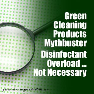 Green Cleaning Products Mythbuster - Disinfectant Overload