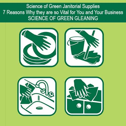 Science of Green Janitorial Supplies-7 Reasons Why they are so Vital for You and Your Business