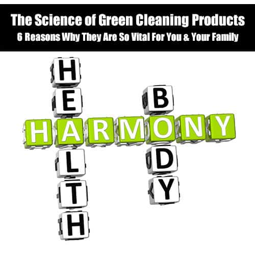 The Science Of Green Cleaning Products - 6 Reasons They Are Vital For Your Family