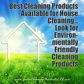 Best Cleaning Products For House Cleaning… Look for Environmentally Friendly Cleaning Products