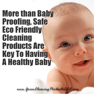 More than Baby Proofing, Safe Eco Friendly Cleaning Products are Key to Having A Healthy Baby