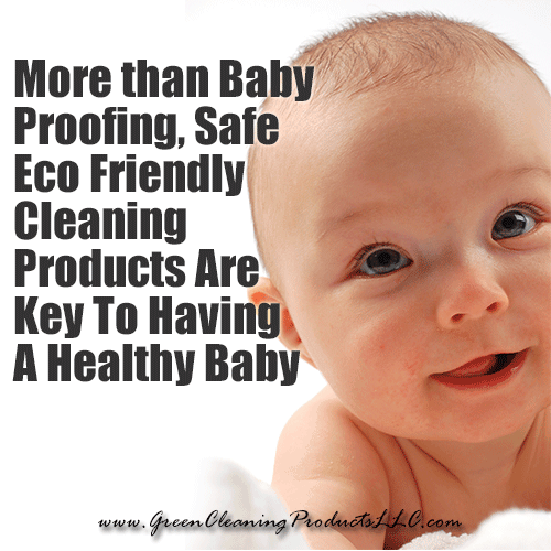 More than Baby Proofing, Safe Eco Friendly Cleaning Products are Key to Baby Safe Cleaning