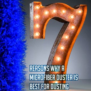 Microfiber Duster is Best for Dusting – 7 Reasons Why Besides the Obvious One of Saving the World