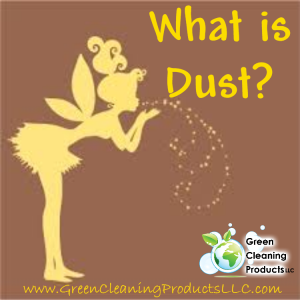 What is Dust from Green Cleaning Products