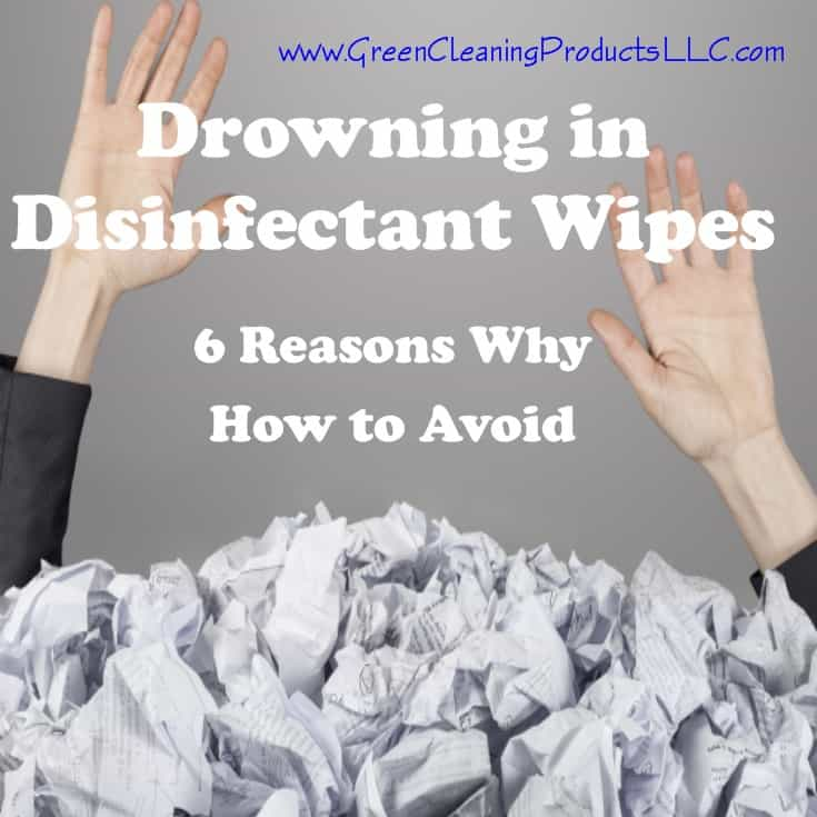 Drowning in Disinfecting Wipes   6 Reasons Why from CleansGreen