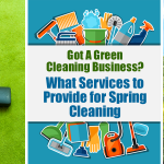 Got a Green Cleaning Business | What Services to Provide for Spring Cleaning