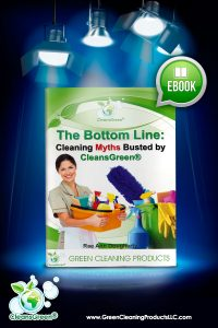 Cleaning Myths Busted by CleansGreen® from Green Cleaning Products LLC