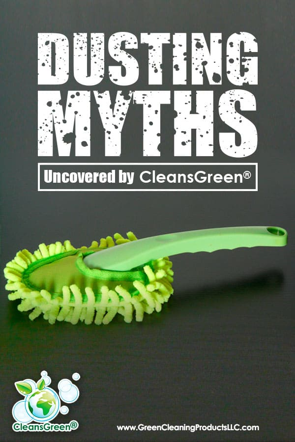 Dusting Myths Uncovered by CleansGreen® | Green cleaning products.  Is it possible or is it a myth.  Some believe that cleaning solutions can never be green if you want them to work.  That may be their perception.