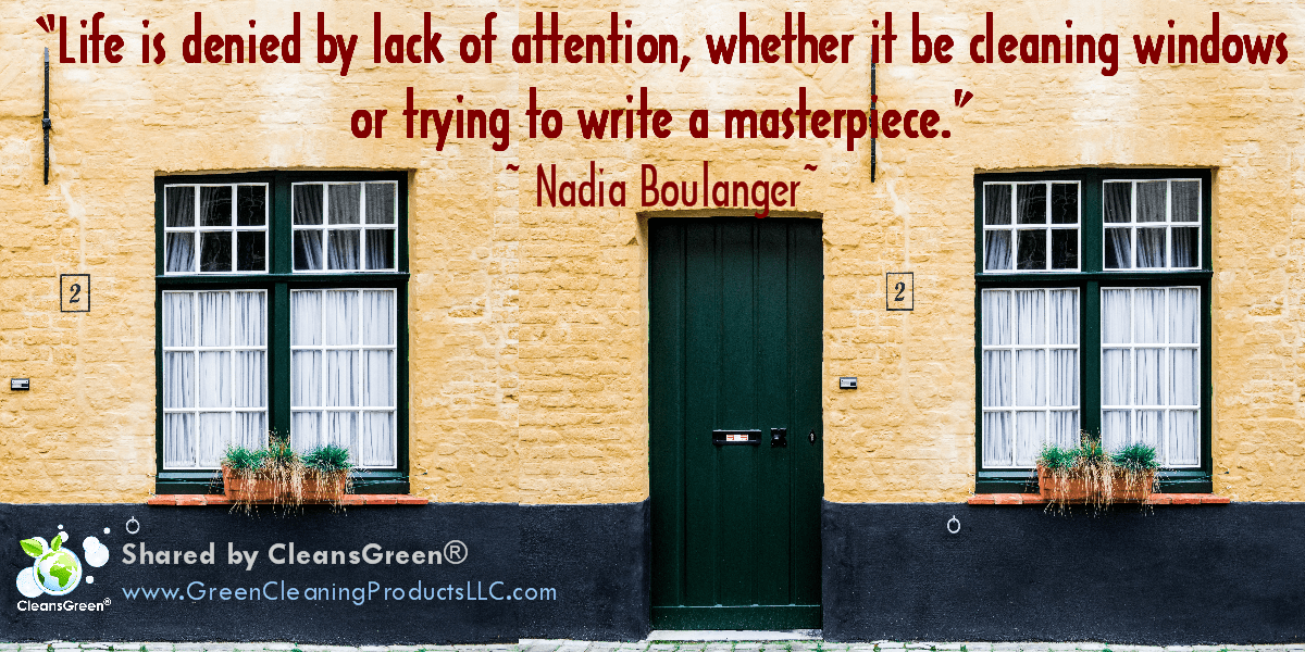 """Life is denied by lack of attention, whether it be cleaning windows or trying to write a masterpiece."" 