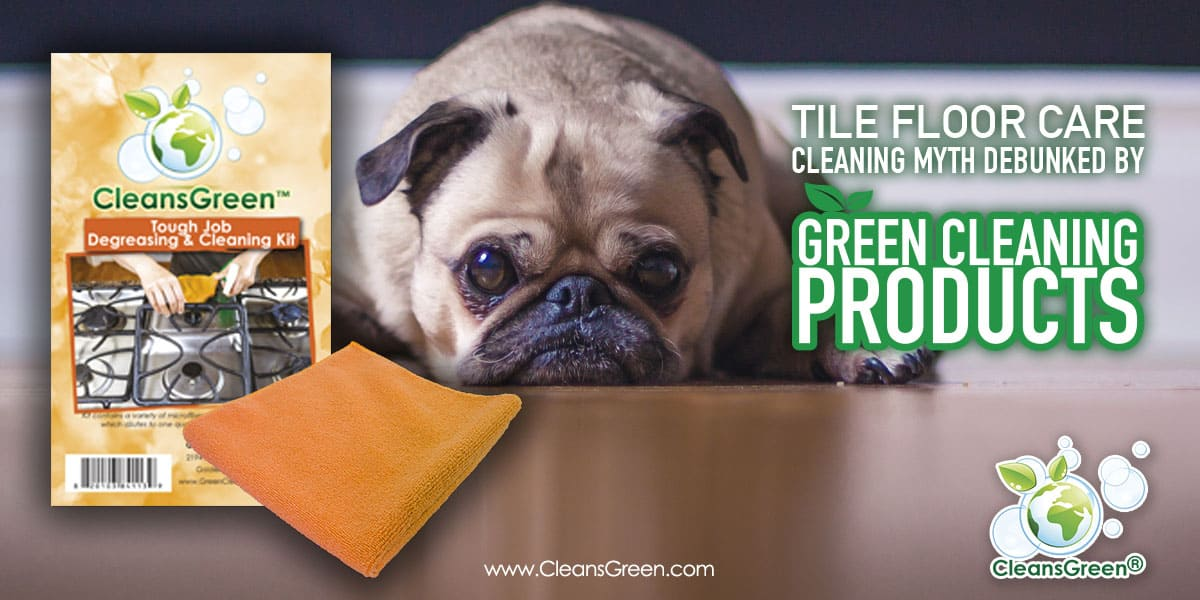 Tile Floor Care | Cleaning Myths Debunked by Green Cleaning Products