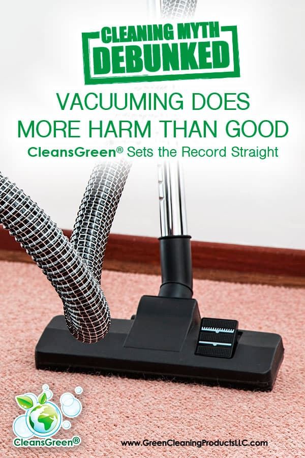 Cleaning Myth: Vacuuming Does More Harm than Good | CleansGreen® Sets the Record Straight...Vacuum Cleaners are Damaging to Carpets – MYTH ! In this case, the argument is that a rotating beater bar / brush pulls, stretches, and wears out carpet fibers.