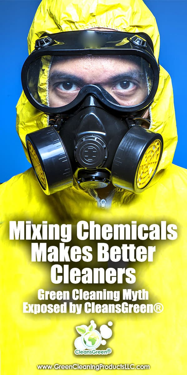 Mixing Chemicals Makes Better Cleaners | Green Cleaning Myth Exposed by CleansGreen®