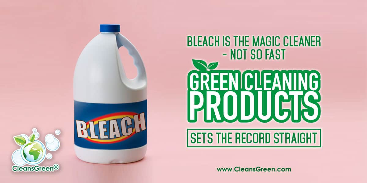 "Bleach is the Magic Cleaner – Not so Fast | Green Cleaning Products Sets the Record Straight ... A common misbelief is that ""Bleach is potent and is the magic cleaner"". NOT SO FAST - Bleach actually does not clean anything."