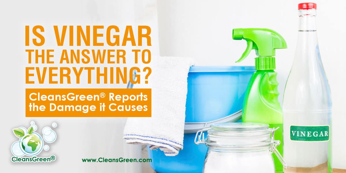 Is Vinegar the Answer to Everything? CleansGreen Unveils the Damage it Causes