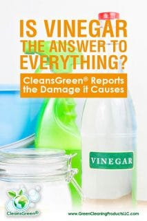 "Is Vinegar the Answer to Everything? | CleansGreen® Unveils the Damage it Causes ... Green Cleaning Myth: You can use vinegar for everything and anything! NOT REALLY! - A lot can be done with vinegar, but it is certainly not the supernatural home cleaner some people would have you believe. As summarized in ""Does Vinegar Disinfect?"" it really is not all it is cracked up to be, especially when it comes to cleaning up dirt and grime."