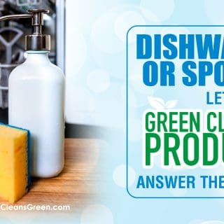 Dishwasher or Sponge? Let Green Cleaning Products Answer the Question