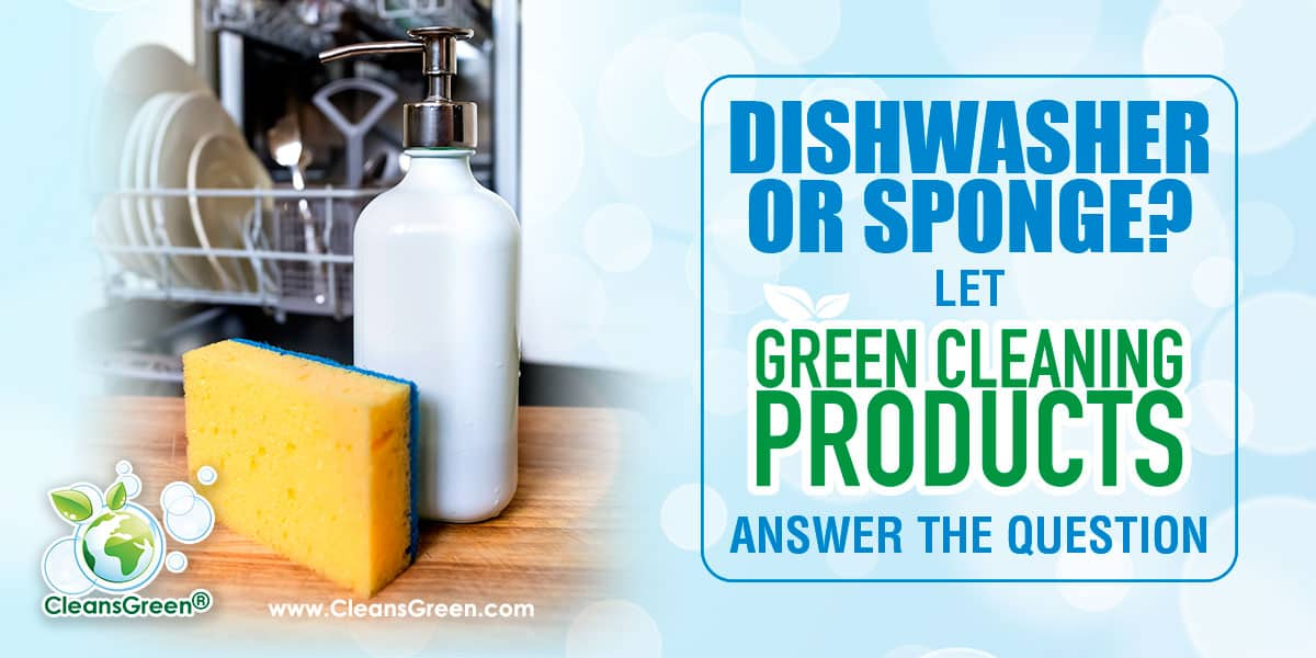 Dishwasher or Sponge? | Let Green Cleaning Products Answer the Question