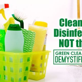 Cleaning and Disinfecting are NOT the Same | Green Cleaning Products Demystifies the Myth