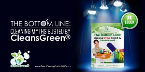 The Bottom Line: Cleaning Myths Busted by CleansGreen eBook