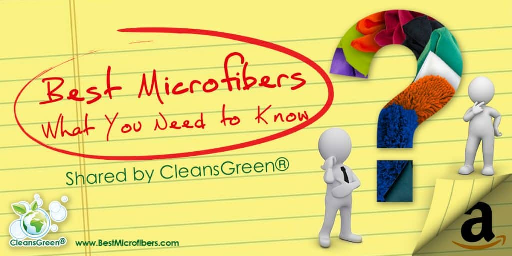 Everything You Need to Know About Best Microfibers by CleansGreen... AMAZING amount of information about choosing the best microfibers for your green home or business. All the what, whys and hows that you never even knew to ask about this versatile and useful cleaning tool!