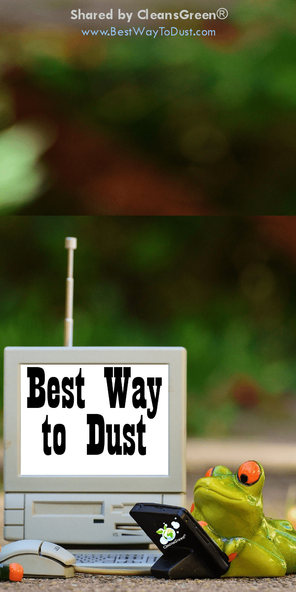 "The Best Way To Dust from Green Cleaning Products | Cleans Green ... Dusting – It is a task associated with ""cleaning house"" whether it is in the home, office, or business. There are many techniques available that cumulatively add up to be the best way to dust."
