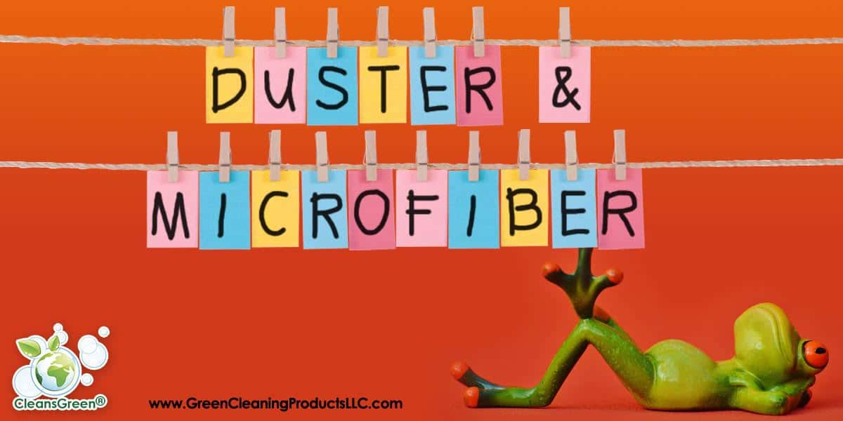 Dusters and Microfiber - Our Top Articles About Using These Amazing Green Cleaning Tools... If you are in charge of keeping a green home or business, there are two powerhouse tools that you just can't afford to ignore... dusters and microfiber cloths.
