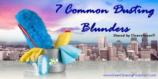 7 Common Dusting Blunders | Shared by CleansGreen® ... Dust – It seems to be everywhere and it seems to never go away.  Both are true statements.  The situation can be worse, however, if it is not done correctly.