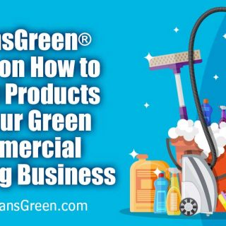 CleansGreen® Guide on How to Select Products for Your Green Commercial Cleaning Business