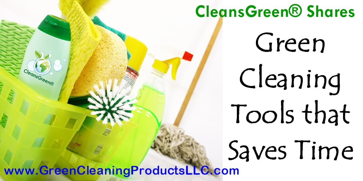 Green Cleaning Tools that Saves Time | Shared by CleansGreen ... Time is money, a common business phrase.  Time is also important in ensuring we have the high quality family life we all strive for.  Neat thing is, having the right green cleaning tools can make all the difference in how much time you have!